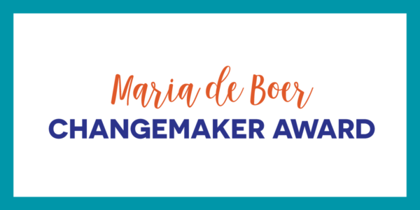 Nominations now open for the third annual Maria de Boer Changemaker Award! thumbnail